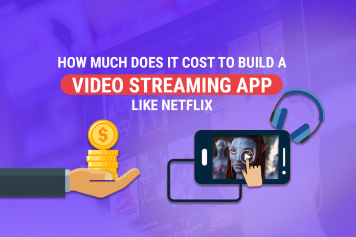 cost to build a video streaming app like Netflix