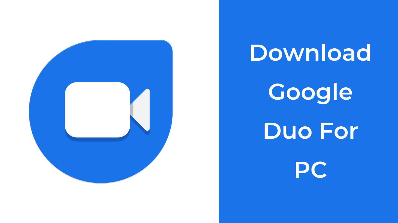 Google Duo For PC Free Installation (Windows XP/7/8/10)